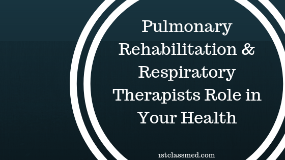 Pulmonary Rehabilitation & Respiratory Therapists Role in Your Health