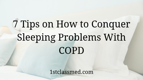7 Tips on How to Conquer Sleeping Problems With COPD