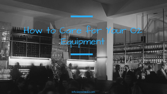 How to care for your o2 equipment
