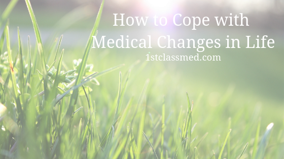 How to Cope with Medical Changes in Life
