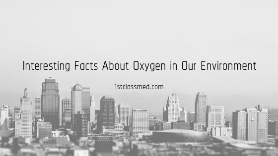 Interesting Facts About Oxygen in Our Environment