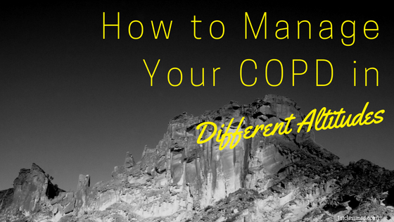 How to Manage Your COPD in Different Altitudes