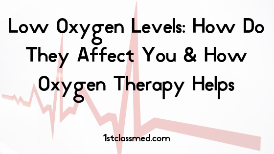 Low Oxygen Levels: How Do They Affect You & How Oxygen Therapy Helps