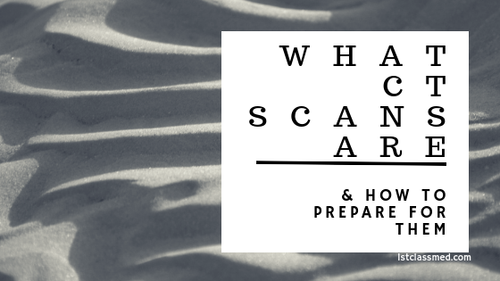 What CT Scans are & How to Prepare for them