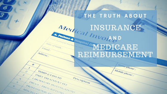 The Truth About Insurance and Medicare Reimbursement
