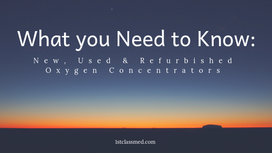 What you Need to Know: New, Used & Refurbished Oxygen Concentrators