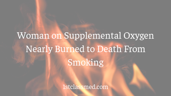 Woman on Supplemental Oxygen Nearly Burned to Death From Smoking