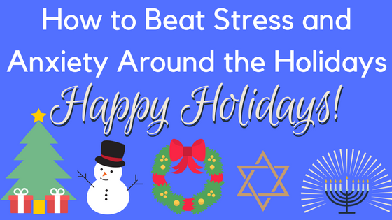 Guest Post: How to Beat Stress and Anxiety Around the Holidays