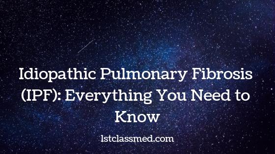 Idiopathic Pulmonary Fibrosis (IPF)_ Everything You Need to Know